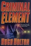 Hugh Holton: Criminal Element