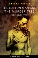 Cherie Priest: The Button Man and the Murder Tree