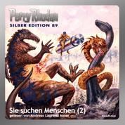 """Perry Rhodan Silber Edition 89: Sie suchen Menschen (Teil 2) - Perry Rhodan-Zyklus """"Aphilie"""""""