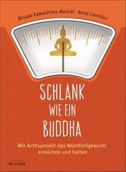 Schlank wie ein Buddha - Mit Achtsamkeit das Wohlfühlgewicht erreichen und halten