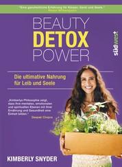 Beauty Detox Power - Die ultimative Nahrung für Leib und Seele