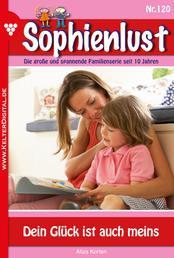 Sophienlust 120 – Familienroman - Dein Glück ist auch meins