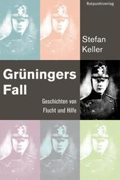 Grüningers Fall - Geschichten von Flucht und Hilfe