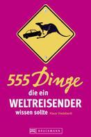 Klaus Viedebantt: 555 Dinge, die ein Weltreisender wissen sollte ★★★★