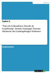 """""""Vues de la Residence Ducale de Louisbourg"""". Donato Giuseppe Frisonis Stichserie des Ludwigsburger Schlosses"""