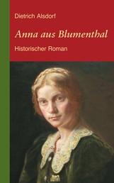 Anna aus Blumenthal: Historischer Roman