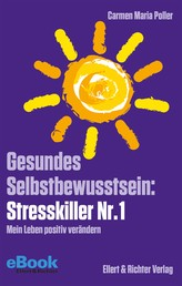 Gesundes Selbstbewusstsein Stresskiller Nr. 1 - Mein Leben positiv verändern