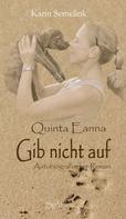 Karin Semelink: Quinta Eanna - Gib nicht auf
