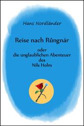 Reise nach Rûngnár - oder die unglaublichen Abenteuer des Nils Holm