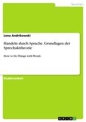 Handeln durch Sprache. Grundlagen der Sprechakttheorie - How to Do Things with Words