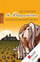 In Dingenskirchen - Geschichten vom Arsch der Welt