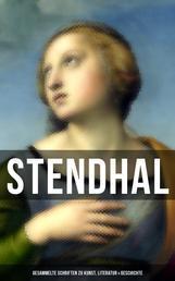 Stendhal: Gesammelte Schriften zu Kunst, Literatur & Geschichte - Napoleon Bonaparte + Über die Liebe + Geschichte der Malerei in + Madame de Staël…