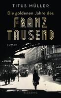 Titus Müller: Die goldenen Jahre des Franz Tausend