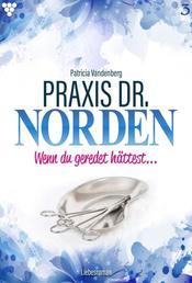 Praxis Dr. Norden 3 – Arztroman - Wenn du geredet hättest …