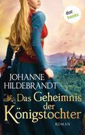 Johanne Hildebrandt: Das Geheimnis der Königstochter: Die Königstochter-Saga - Band 2 ★★★★★