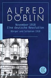 November 1918 - Eine deutsche Revolution. Erzählwerk in drei Teilen. Erster Teil: Bürger und Soldaten 1918