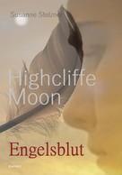 Susanne Stelzner: Highcliffe Moon - Engelsblut