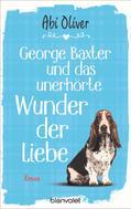 Abi Oliver: George Baxter und das unerhörte Wunder der Liebe ★★★★