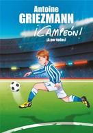 Antoine Griezmann: ¡A por todas! (¡Campeón! 5)