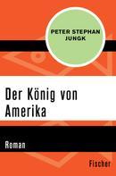 Peter Stephan Jungk: Der König von Amerika