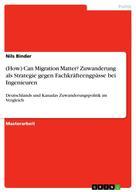 Nils Binder: (How) Can Migration Matter? Zuwanderung als Strategie gegen Fachkräfteengpässe bei Ingenieuren