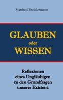 Manfred Breddermann: Glauben oder Wisssen