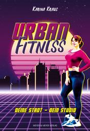 Urban Fitness - Deine Stadt - Dein Studio