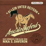 Arschlochpferd - Allein unter Reitern - Das Facebook-Phänomen - Nika weiß, warum da Stroh rumliegt - Die Pferdeflüsterin für (Arschloch-)Einhörner - Passt farblich garantiert zu jeder Schibbi-Schabbi-Kolli - über 30.000 Likes in wenigen Monaten