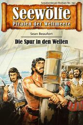 Seewölfe - Piraten der Weltmeere 741 - Die Spur in den Wellen
