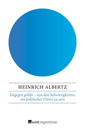 Dagegen gelebt – von den Schwierigkeiten, ein politischer Christ zu sein - Gespräche mit Gerhard Rein