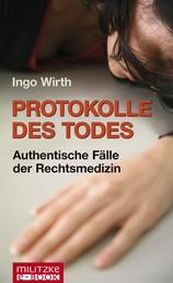 Protokolle des Todes - Authentische Fälle der Rechtsmedizin