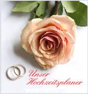 Unser Hochzeitsplaner - Wir trauen uns