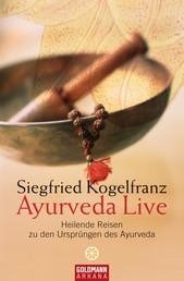 Ayurveda Live - Heilende Reisen zu den Ursprüngen des Ayurveda