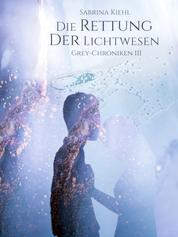 Die Rettung der Lichtwesen - Grey-Chroniken III