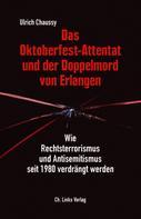 Ulrich Chaussy: Das Oktoberfest-Attentat und der Doppelmord von Erlangen