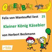 Ohrenbär - eine OHRENBÄR Geschichte, Folge 25: Kleiner König Käsebier (Hörbuch mit Musik)
