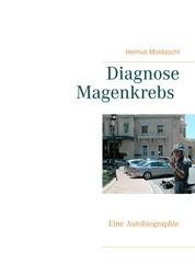 Diagnose Magenkrebs - Eine Autobiographie
