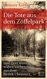 Die Tote aus dem Zöffelpark - und zwei weitere wahre Verbrechen aus dem Bezirk Chemnitz
