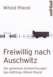 Freiwillig nach Auschwitz - Die geheimen Aufzeichnungen des Häftlings Witold Pilecki