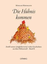 Die Hühnis kommen - Zwölf weitere (möglicherweise) wahre Geschichten aus dem Hühnerstall, Band II