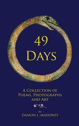 49 Days - A Collection of Poems, Photographs and Art