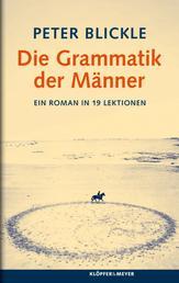 Die Grammatik der Männer - Ein Roman in 19 Lektionen