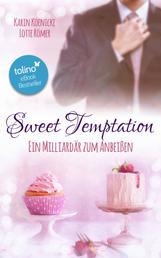 Sweet Temptation - Ein Milliardär zum Anbeißen
