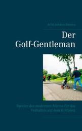 Der Golf-Gentleman - Brevier des modernen Manns für das Verhalten auf dem Golfplatz
