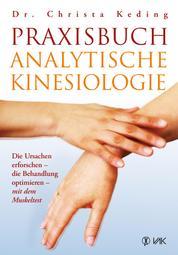 Praxisbuch analytische Kinesiologie - Die Ursachen erforschen - die Behandlung optimieren - mit dem Muskeltest