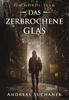 Andreas Suchanek: Ein MORDs-Team - Band 15: Das zerbrochene Glas (All-Age Krimi) ★★★★