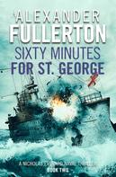 Alexander Fullerton: Sixty Minutes for St. George
