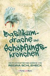 Basilikumdrache und Schöpfungskrönchen - Die phantastischen Werke von Regina Schleheck - Fantasy- und Science-Fiction-Kurzgeschichtensammlung