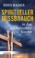 Doris Wagner: Spiritueller Missbrauch in der katholischen Kirche ★★★★