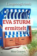 Moa Graven: Eva Sturm Bundle VI - Fälle 16 bis 18